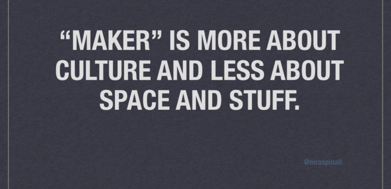 Maker is a Culture, Not a Space