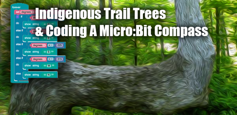 Indigenous Trail Trees & Coding A Micro:Bit Compass