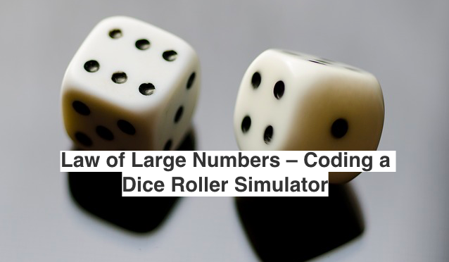 Law of Large Numbers - Coding a Dice Roller Simulator
