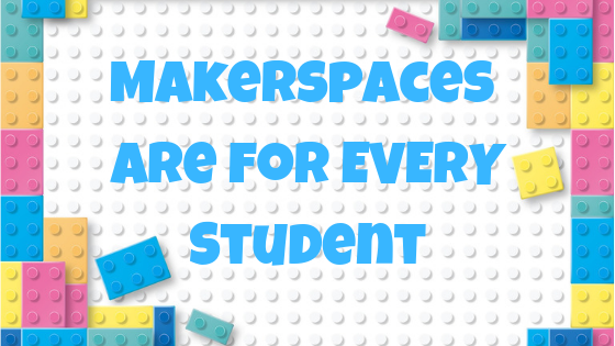 Makerspaces Are For EVERY Student! via @LauraBCarr